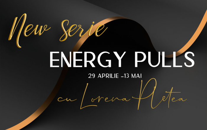 Energy Pulls – New series – 29 aprilie -13 mai